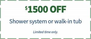 $1500 Off Shower system or walk-in tub