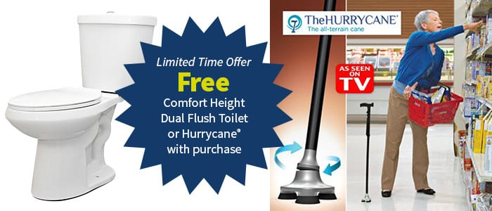 Free Comfort Height Dual Flush Toilet or HurryCane with purchase